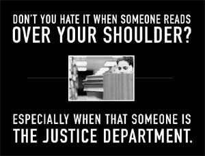 [don't you just hate it when someone reads over your shoulder... especially when that someone is the justice department]