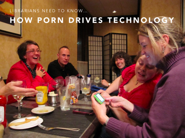 Librarians need to know... how porn drives technology