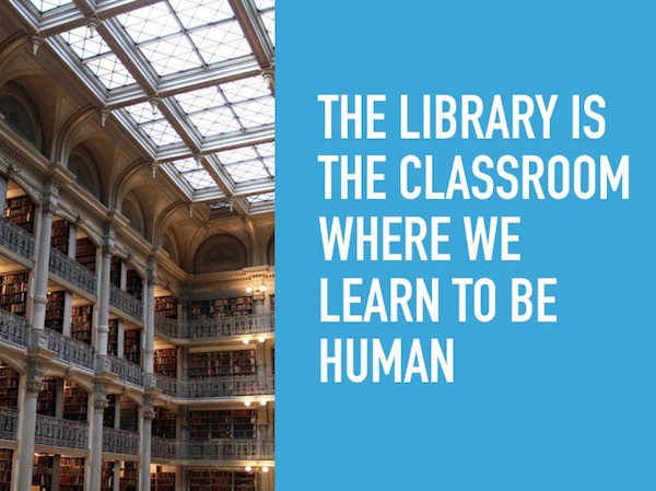 the library is the classroom where we learn to be human