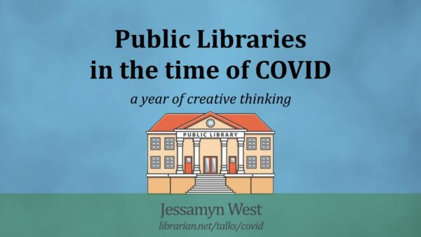 "Cover slide for this talk which says ""Public librariesin the time of COVID"" with a little cartoon library beneath it and the URL of the talk"